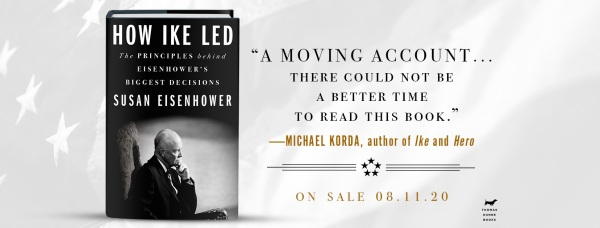 """How Ike Led: """"A moving account… there could not be a better time to read this book."""" –Michael Korda"""