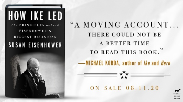 "How Ike Led: ""A moving account… there could not be a better time to read this book."" –Michael Korda • On sale August 11, 2020"