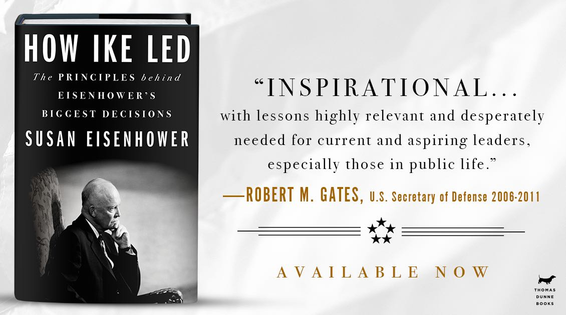 "How Ike Led: ""Inspirational… with lessons highly relevant and desperately needed for current and aspiring leaders."" –Robert M. Gates • Available now"