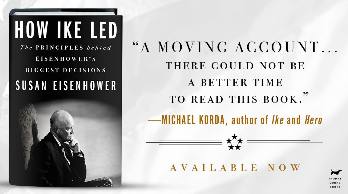 "How Ike Led: ""A moving account… there could not be a better time to read this book."" –Michael Korda • Available now"